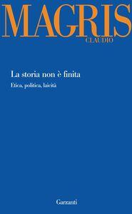 Libro La storia non è finita. Etica, politica, laicità Claudio Magris