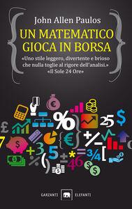 Foto Cover di Un matematico gioca in Borsa, Libro di John A. Paulos, edito da Garzanti Libri