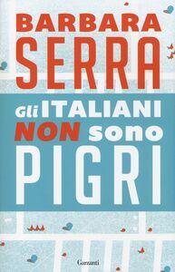 Libro Gli italiani non sono pigri Barbara Serra