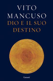 Dio e il suo destino - Vito Mancuso - copertina