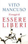 Libro Il coraggio di essere liberi Vito Mancuso