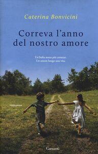Foto Cover di Correva l'anno del nostro amore, Libro di Caterina Bonvicini, edito da Garzanti Libri