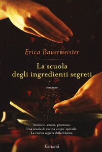 Foto Cover di La scuola degli ingredienti segreti, Libro di Erica Bauermeister, edito da Garzanti Libri