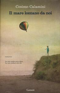 Foto Cover di Il mare lontano da noi, Libro di Cosimo Calamini, edito da Garzanti Libri