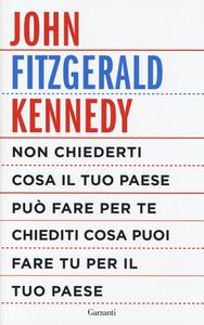 Libro Non chiederti cosa il tuo paese può fare per te, chiediti cosa puoi fare tu per il tuo paese John Fitzgerald Kennedy