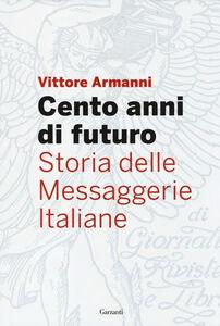 Libro Cento anni di futuro. Storia delle Messaggerie Italiane Vittore Armanni