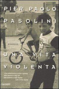 Foto Cover di Una vita violenta, Libro di Pier Paolo Pasolini, edito da Garzanti Libri