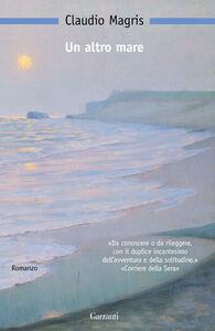 Foto Cover di Un altro mare, Libro di Claudio Magris, edito da Garzanti Libri
