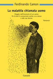 Libro La malattia chiamata uomo Ferdinando Camon