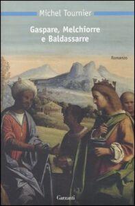 Libro Gaspare, Melchiorre e Baldassarre Michel Tournier
