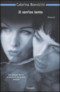 Libro Il sorriso lento Caterina Bonvicini