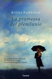 Foto Cover di La promessa del plenilunio, Libro di Riikka Pulkkinen, edito da Garzanti Libri