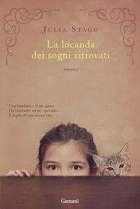 Foto Cover di La locanda dei sogni ritrovati, Libro di Julia Stagg, edito da Garzanti Libri