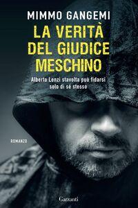 Foto Cover di La verità del giudice meschino, Libro di Mimmo Gangemi, edito da Garzanti Libri