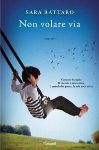 Libro Non volare via Sara Rattaro