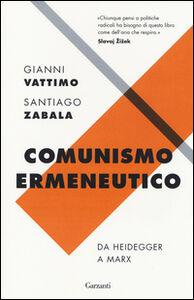 Libro Comunismo ermeneutico. Da Heidegger a Marx Gianni Vattimo , Santiago Zabala