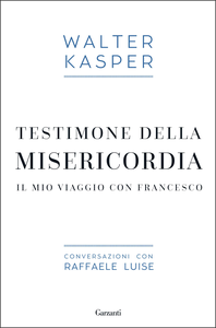 Libro Testimone della misericordia. Il mio viaggio con Francesco. Conversazioni con Raffaele Luise Walter Kasper , Raffaele Luise 0
