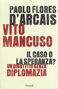 Libro Il caso o la speranza? Un dibattito senza diplomazia Paolo Flores D'Arcais , Vito Mancuso