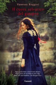 Foto Cover di Il cuore selvatico del ginepro, Libro di Vanessa Roggeri, edito da Garzanti Libri