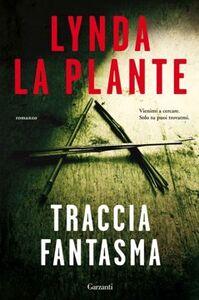 Foto Cover di Traccia fantasma, Libro di Lynda La Plante, edito da Garzanti Libri