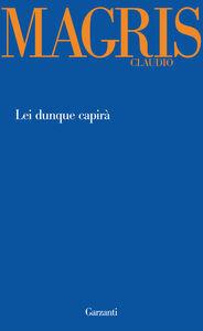 Foto Cover di Lei dunque capirà, Libro di Claudio Magris, edito da Garzanti Libri