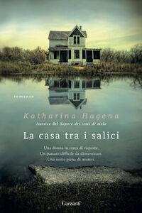 Foto Cover di La casa tra i salici, Libro di Katharina Hagena, edito da Garzanti Libri