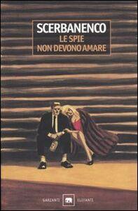 Foto Cover di Le spie non devono amare, Libro di Giorgio Scerbanenco, edito da Garzanti Libri