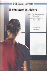 Foto Cover di Il ministero del dolore, Libro di Dubravka Ugresic, edito da Garzanti Libri