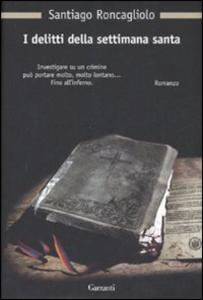 Libro I delitti della settimana santa Santiago Roncagliolo