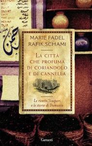 Foto Cover di La città che profuma di coriandolo e cannella, Libro di Marie Fadel,Rafik Schami, edito da Garzanti Libri