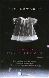 Foto Cover di Figlia del silenzio, Libro di Kim Edwards, edito da Garzanti Libri
