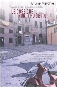 Libro Le cose che non ti ho detto Bruno Morchio