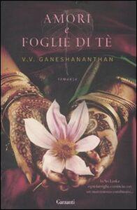 Libro Amori e foglie di tè V. V. Ganeshananthan