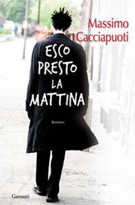 Libro Esco presto la mattina Massimo Cacciapuoti