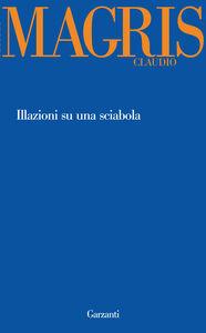 Foto Cover di Illazioni su una sciabola, Libro di Claudio Magris, edito da Garzanti Libri