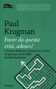 Foto Cover di Fuori da questa crisi, adesso!, Libro di Paul R. Krugman, edito da Garzanti Libri