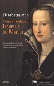 Libro L' onore perduto di Isabella de' Medici Elisabetta Mori