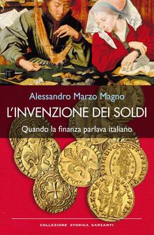 L' invenzione dei soldi. Quando la finanza parlava italiano - Alessandro Marzo Magno - copertina