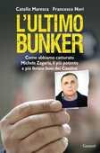 Libro L' ultimo bunker. La vera storia della cattura di Michele Zagaria, il più potente e più feroce boss dei Casalesi Catello Maresca Francesco Neri
