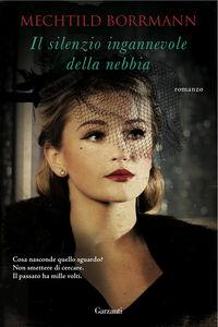 Foto Cover di Il silenzio ingannevole della nebbia, Libro di Mechtild Borrmann, edito da Garzanti Libri