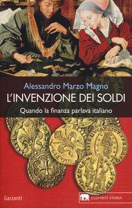 Libro L' invenzione dei soldi. Quando la finanza parlava italiano Alessandro Marzo Magno