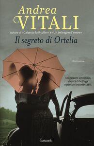 Foto Cover di Il segreto di Ortelia, Libro di Andrea Vitali, edito da Garzanti Libri