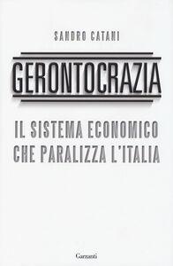 Libro Gerontocrazia. Il sistema economico che paralizza l'Italia Sandro Catani