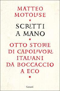 Libro Scritti a mano. Otto storie di capolavori italiani da Boccaccio a Eco Matteo Motolese