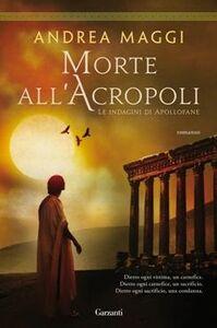Libro Morte all'Acropoli Andrea Maggi