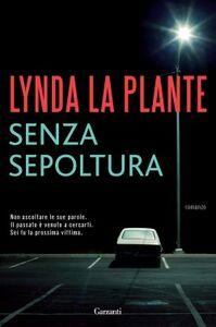 Libro Senza sepoltura Lynda La Plante