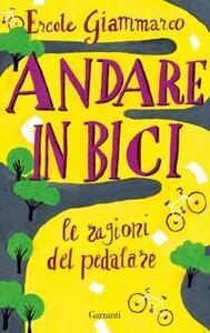 Andare in bici. Le ragioni del pedalare - Ercole Giammarco - copertina