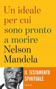 Libro Un ideale per cui sono pronto a morire Nelson Mandela