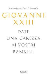 Foto Cover di Date una carezza ai vostri bambini, Libro di Giovanni XXIII, edito da Garzanti Libri