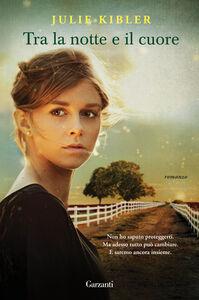 Foto Cover di Tra la notte e il cuore, Libro di Julie Kibler, edito da Garzanti Libri